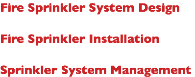Fire Sprinkler System Design Fire Sprinkler Installation Sprinkler System Management