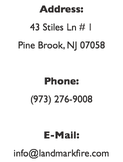 Address: 43 Stiles Ln # 1 Pine Brook, NJ 07058 Phone: (973) 276-9008 E-Mail: info@landmarkfire.com